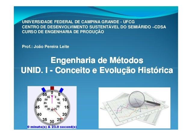 Engenharia de MétodosEngenharia de Métodos UNID. IUNID. I -- Conceito e Evolução HistóricaConceito e Evolução Histórica En...