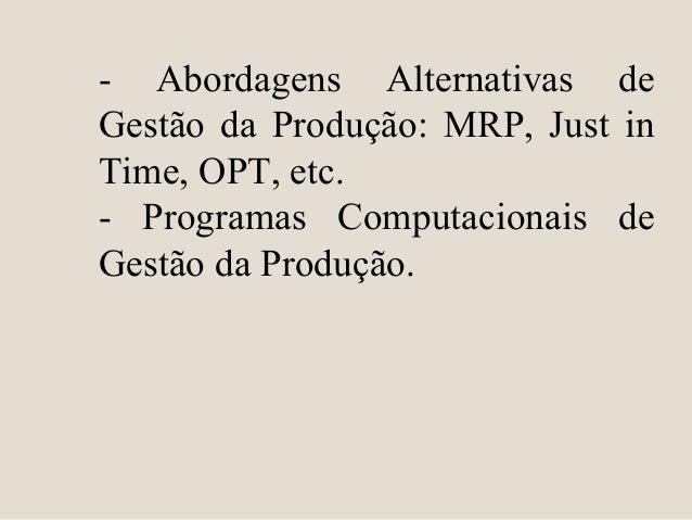 - Abordagens Alternativas de Gestão da Produção: MRP, Just in Time, OPT, etc. - Programas Computacionais de Gestão da Prod...