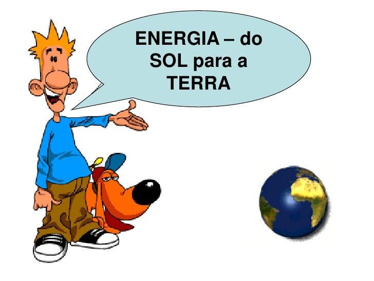 ENERGIA – do SOL para a  TERRA