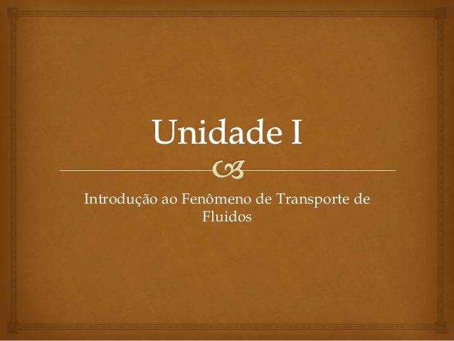 Introdução ao Fenômeno de Transporte deFluidos