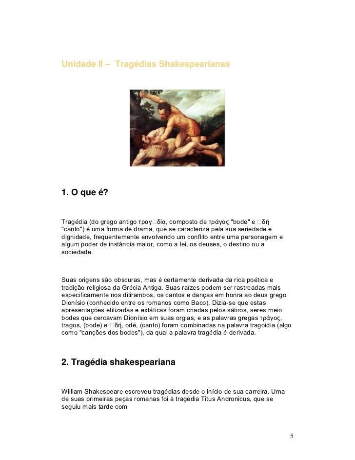 Unidade II – Tragédias Shakespearianas1. O que é?Tragédia (do grego antigo τραγδία, composto de τράγος bode e δήcanto) é u...