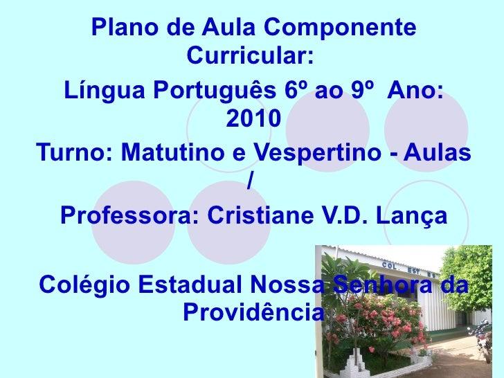 Plano de Aula Componente Curricular:  Língua Português 6º ao 9º  Ano: 2010 Turno: Matutino e Vespertino - Aulas /  Profess...