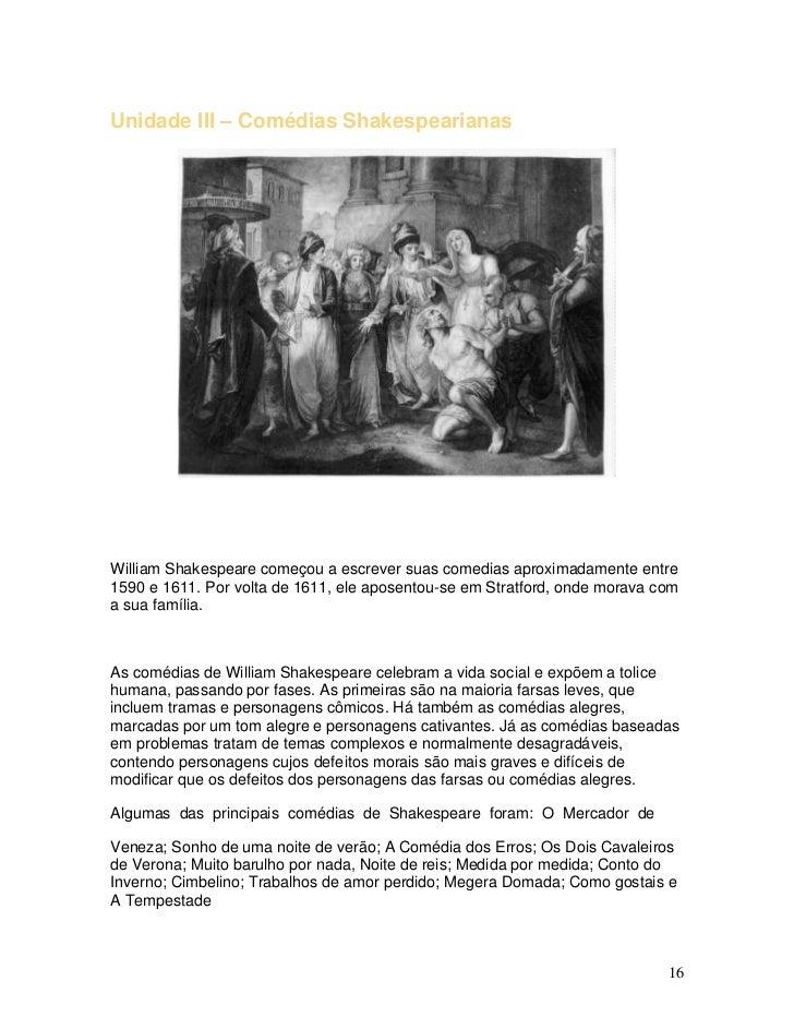 Unidade III – Comédias ShakespearianasWilliam Shakespeare começou a escrever suas comedias aproximadamente entre1590 e 161...