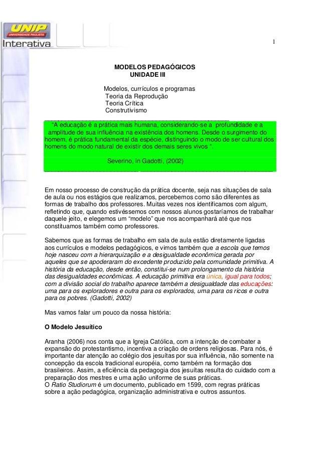 1 MODELOS PEDAGÓGICOS UNIDADE III Modelos, currículos e programas Teoria da Reprodução Teoria Crítica Construtivismo _____...