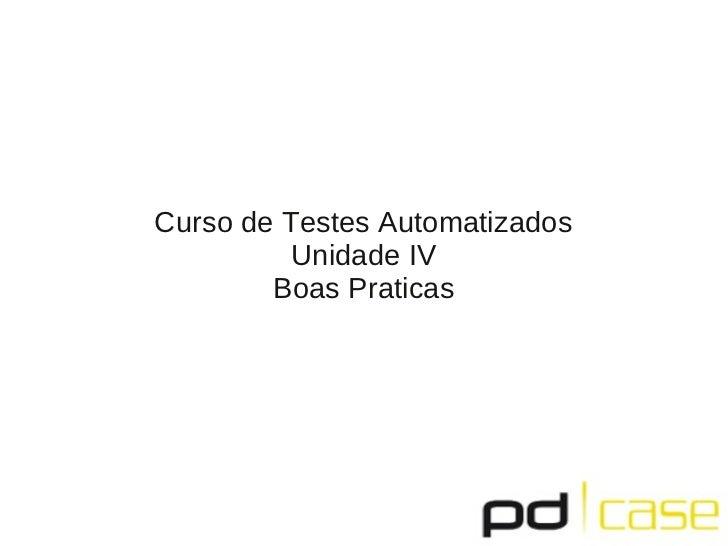 Curso de Testes Automatizados          Unidade IV        Boas Praticas