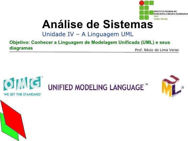 Análise de Sistemas              Unidade IV – A Linguagem UMLObjetivo: Conhecer a Linguagem de Modelagem Unificada (UML) e...