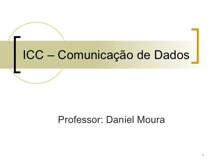 ICC – Comunicação de Dados Professor: Daniel Moura