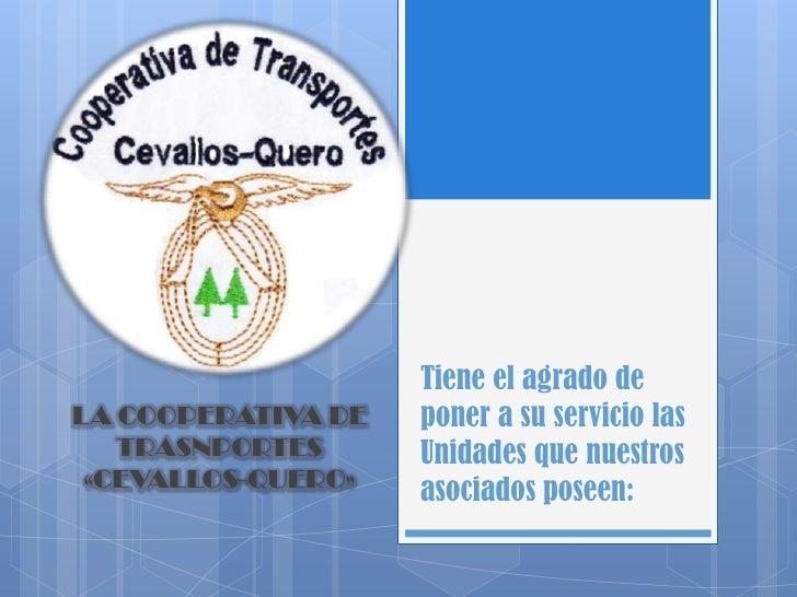 Tiene el agrado deLA COOPERATIVA DE   poner a su servicio las   TRASNPORTES      Unidades que nuestros «CEVALLOS-QUERO»   ...