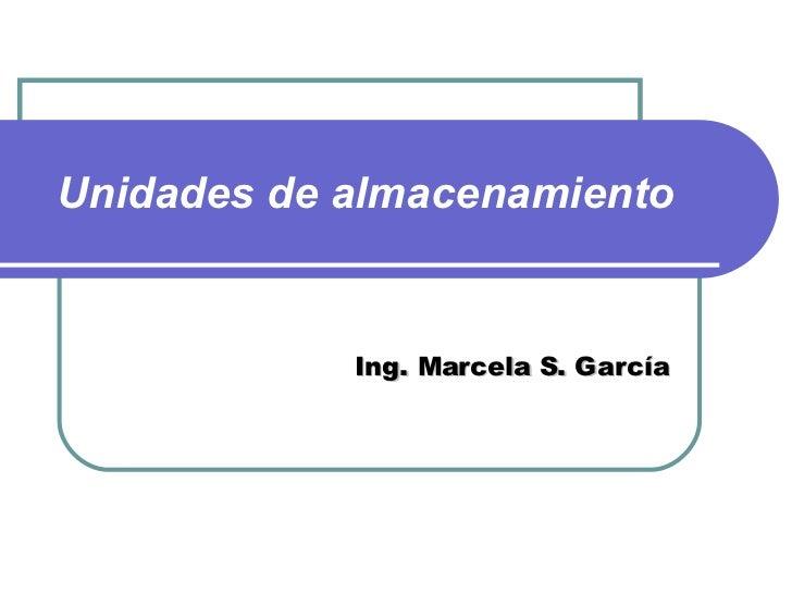 Unidades de almacenamiento   Ing. Marcela S. García