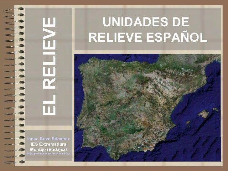 UNIDADES DE            EL RELIEVE                                      RELIEVE ESPAÑOL     Isaac Buzo Sánchez   IES Extrem...