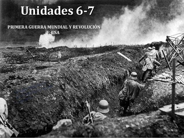 Unidades 6-7Unidades 6-7 PRIMERA GUERRA MUNDIAL Y REVOLUCIÓN RUSA SERGIO PAREDES/ IESO GALILEO/ CCSS 2014-2105