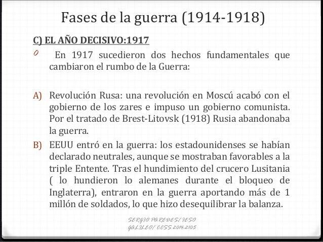 Fases de la guerra (1914-1918) C) EL AÑO DECISIVO:1917 0 En 1917 sucedieron dos hechos fundamentales que cambiaron el rumb...