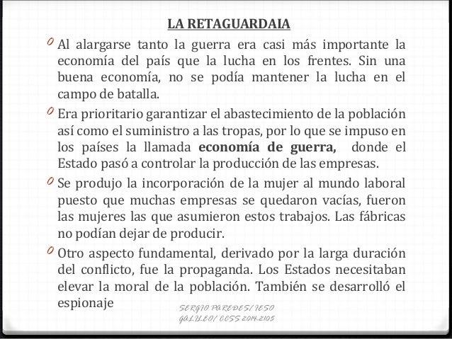 LA RETAGUARDAIA 0 Al alargarse tanto la guerra era casi más importante la economía del país que la lucha en los frentes. S...