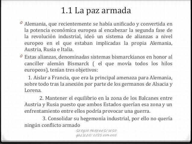 1.1 La paz armada 0 Alemania, que recientemente se había unificado y convertida en la potencia económica europea al encabe...