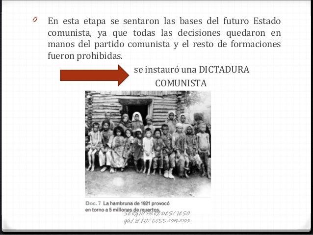 0 En esta etapa se sentaron las bases del futuro Estado comunista, ya que todas las decisiones quedaron en manos del parti...