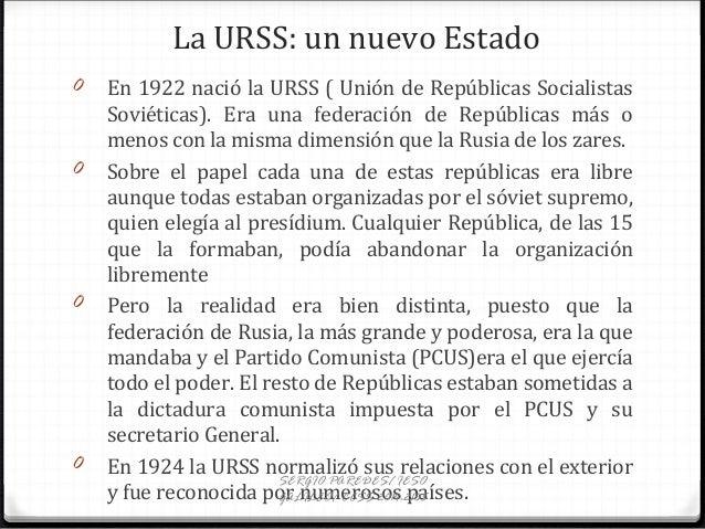 La URSS: un nuevo Estado 0 En 1922 nació la URSS ( Unión de Repúblicas Socialistas Soviéticas). Era una federación de Repú...