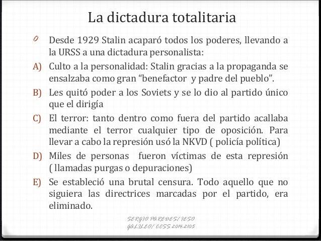 La dictadura totalitaria 0 Desde 1929 Stalin acaparó todos los poderes, llevando a la URSS a una dictadura personalista: A...