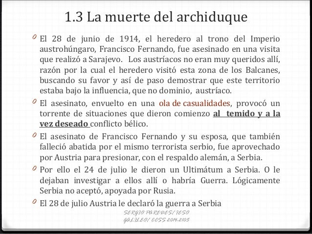 1.3 La muerte del archiduque 0 El 28 de junio de 1914, el heredero al trono del Imperio austrohúngaro, Francisco Fernando,...