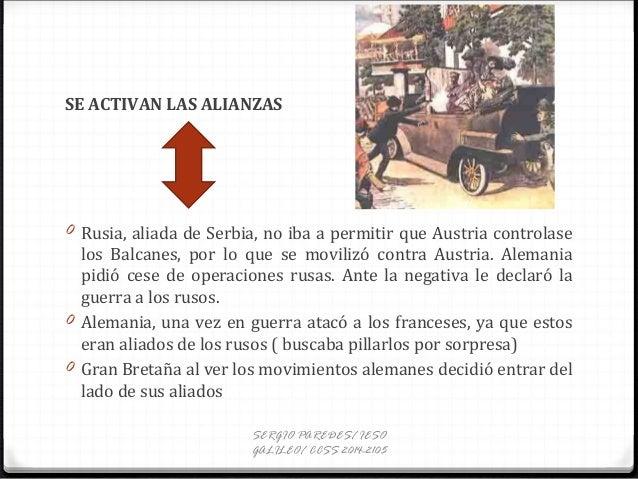 SE ACTIVAN LAS ALIANZAS 0 Rusia, aliada de Serbia, no iba a permitir que Austria controlase los Balcanes, por lo que se mo...