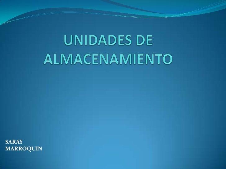 UNIDADES DE ALMACENAMIENTO<br />SARAY MARROQUIN<br />