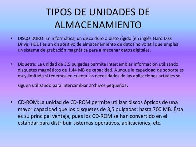TIPOS DE UNIDADES DE ALMACENAMIENTO •  DISCO DURO: En informática, un disco duro o disco rígido (en inglés Hard Disk Drive...