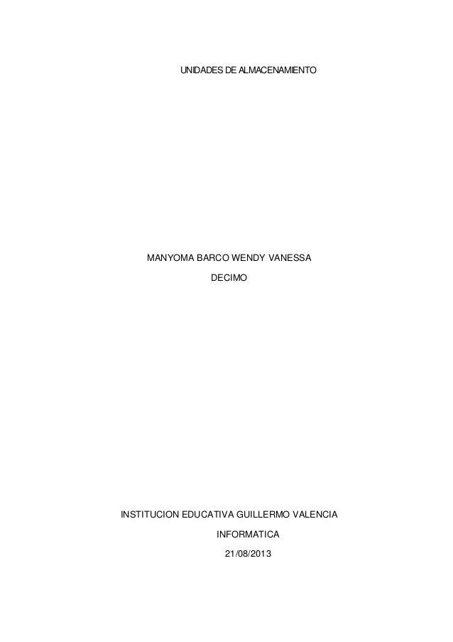 UNIDADES DE ALMACENAMIENTO MANYOMA BARCO WENDY VANESSA DECIMO INSTITUCION EDUCATIVA GUILLERMO VALENCIA INFORMATICA 21/08/2...