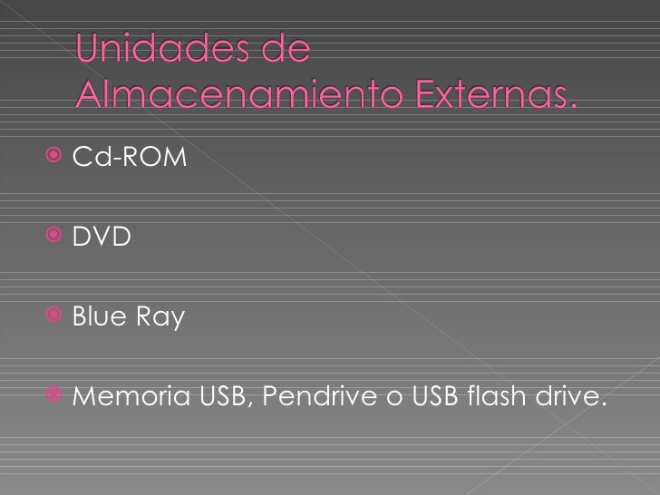 <ul><li>Cd-ROM </li></ul><ul><li>DVD </li></ul><ul><li>Blue Ray </li></ul><ul><li>Memoria USB, Pendrive o USB flash drive....