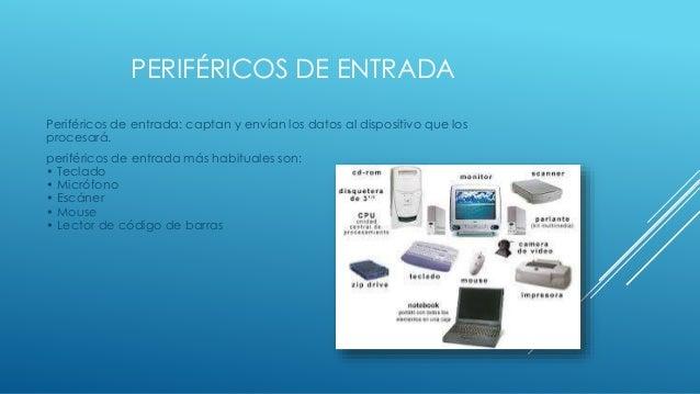 PERIFÉRICOS DE ENTRADA Periféricos de entrada: captan y envían los datos al dispositivo que los procesará. periféricos de ...