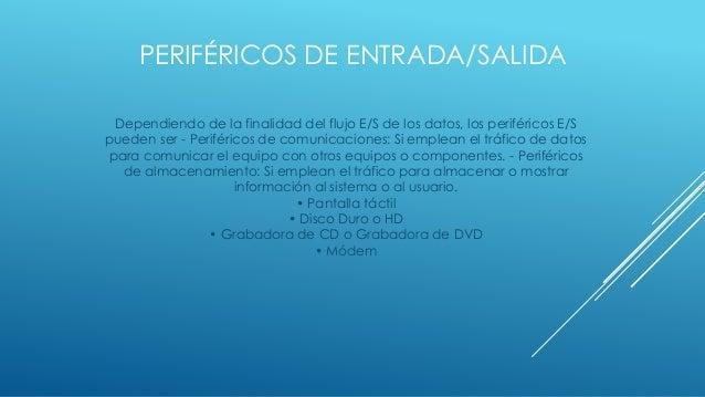 PERIFÉRICOS DE ENTRADA/SALIDA Dependiendo de la finalidad del flujo E/S de los datos, los periféricos E/S pueden ser - Per...