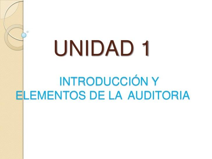 UNIDAD 1INTRODUCCIÓN Y ELEMENTOS DE LA  AUDITORIA<br />