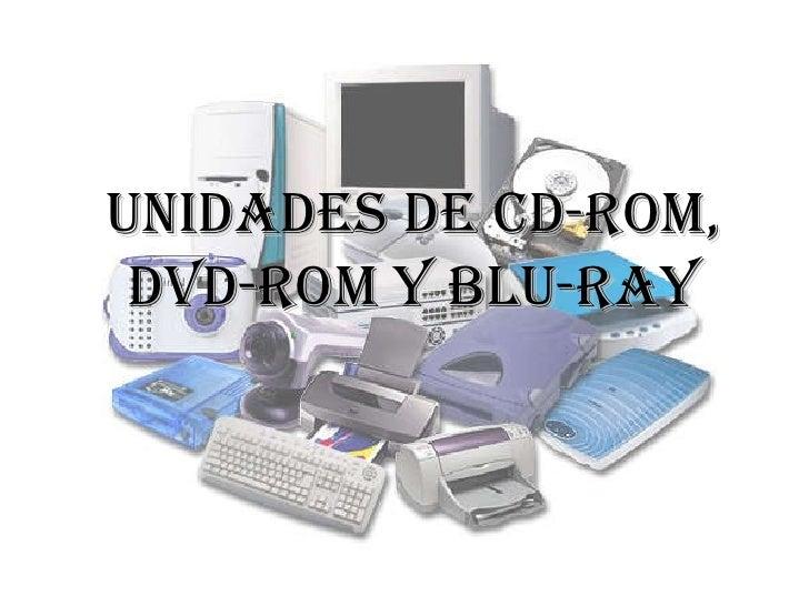 UNIDADES DE CD-ROM, DVD-ROM Y BLU-RAY