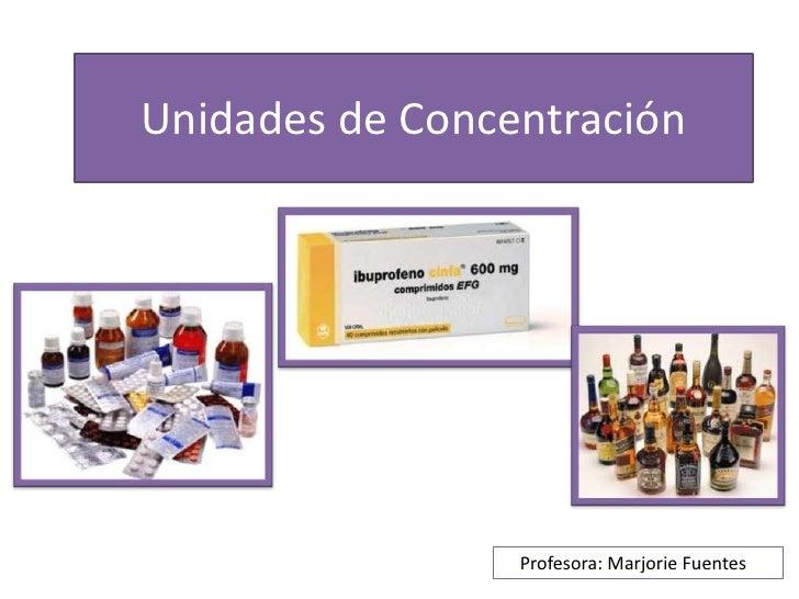 Unidades de Concentración                 Profesora: Marjorie Fuentes