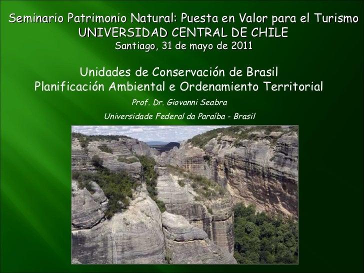 Seminario Patrimonio Natural: Puesta en Valor para el Turismo UNIVERSIDAD CENTRAL DE CHILE Santiago, 31 de mayo de 2011 Un...