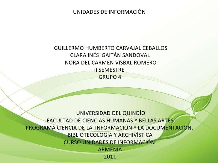 UNIDADES DE INFORMACIÓN  GUILLERMO HUMBERTO CARVAJAL CEBALLOS CLARA INÉS  GAITÁN SANDOVAL  NORA DEL CARMEN VISBAL ROMER...