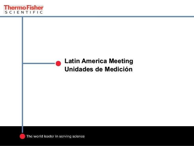 Latin America MeetingLatin America Meeting Unidades de MediciónUnidades de Medición