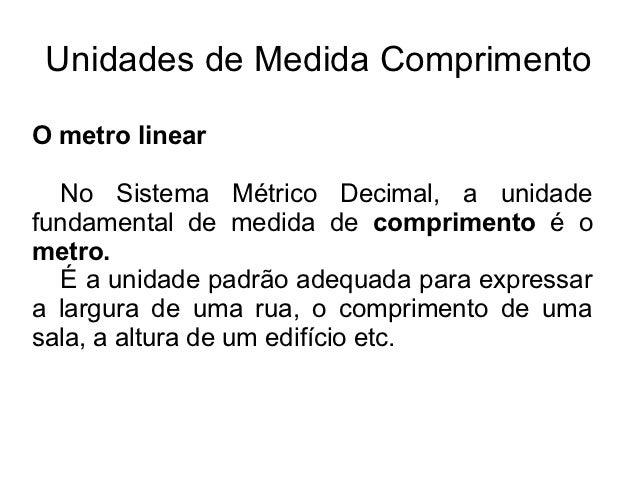 Unidades de Medida ComprimentoO metro linear  No Sistema Métrico Decimal, a unidadefundamental de medida de comprimento é ...