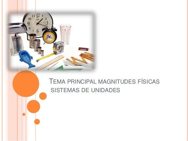 TEMA PRINCIPAL MAGNITUDES FÍSICAS SISTEMAS DE UNIDADES