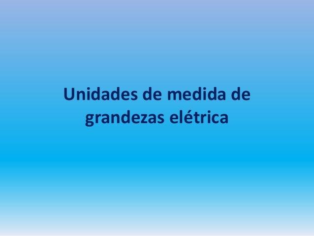 Unidades de medida de grandezas elétrica