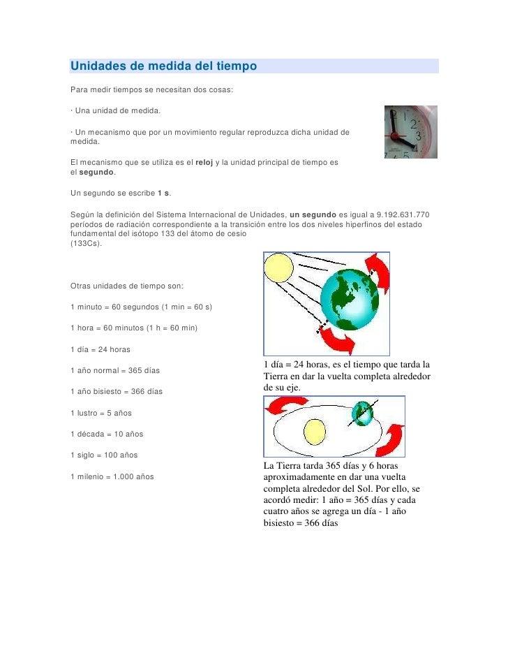 Unidades de medida del tiempoPara medir tiempos se necesitan dos cosas:· Una unidad de medida.· Un mecanismo que por un mo...