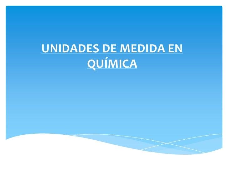 UNIDADES DE MEDIDA EN QUÍMICA<br />