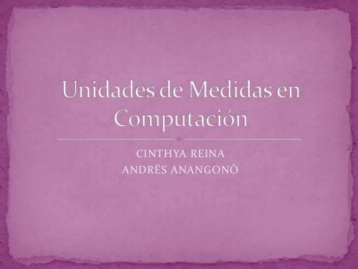 CINTHYA REINA <br />ANDRËS ANANGONÒ<br />Unidades de Medidas en Computación<br />