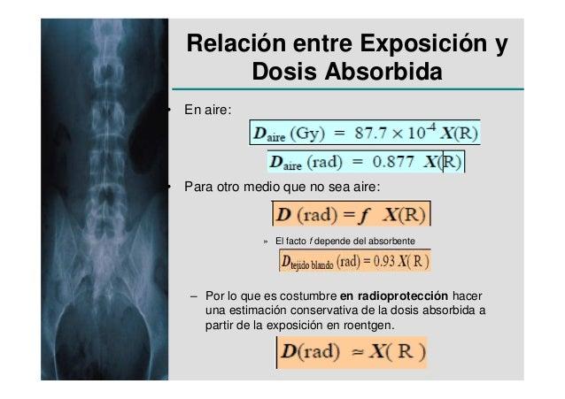 Relación entre Exposición y        Dosis Absorbida• En aire:• Para otro medio que no sea aire:                » El facto f...