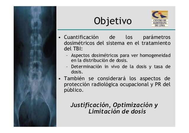 Objetivo• Cuantificación    de     los    parámetros  dosimétricos del sistema en el tratamiento  del TBI:   – Aspectos do...