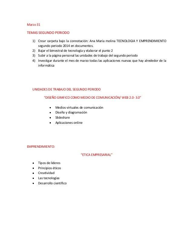 Marzo 31 TEMAS SEGUNDO PERIODO 1) Crear carpeta bajo la connotación: Ana María molina TECNOLOGIA Y EMPRENDIMIENTO segundo ...