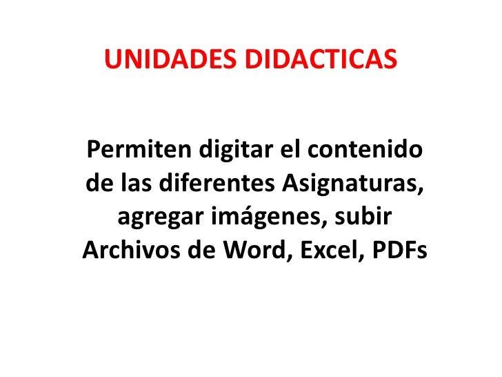 UNIDADES DIDACTICASPermiten digitar el contenidode las diferentes Asignaturas,   agregar imágenes, subirArchivos de Word, ...