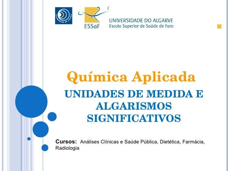 UNIDADES DE MEDIDA E ALGARISMOS SIGNIFICATIVOS Cursos:  Análises Clínicas e Saúde Pública, Dietética, Farmácia, Radiologia...