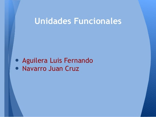 • Aguilera Luis Fernando• Navarro Juan CruzUnidades Funcionales