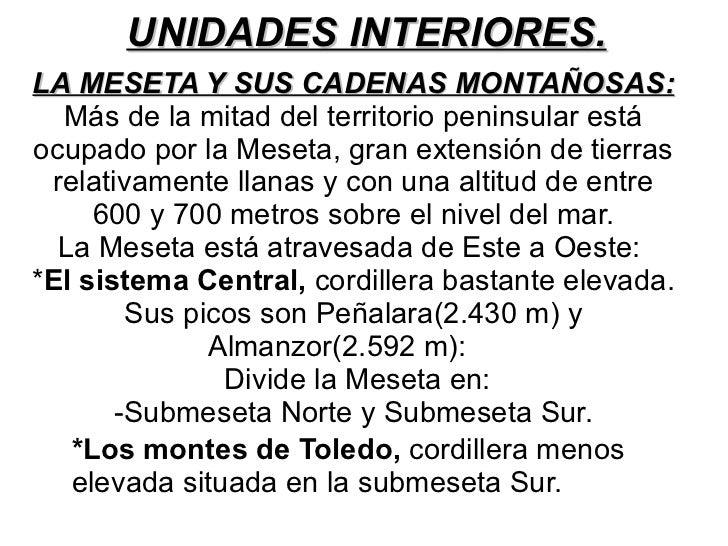 UNIDADES INTERIORES. LA MESETA Y SUS CADENAS MONTAÑOSAS: Más de la mitad del territorio peninsular está ocupado por la Mes...