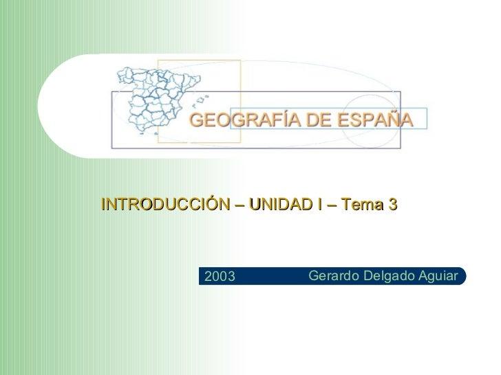 Gerardo Delgado Aguiar 2003 INTRODUCCIÓN – UNIDAD I – Tema 3