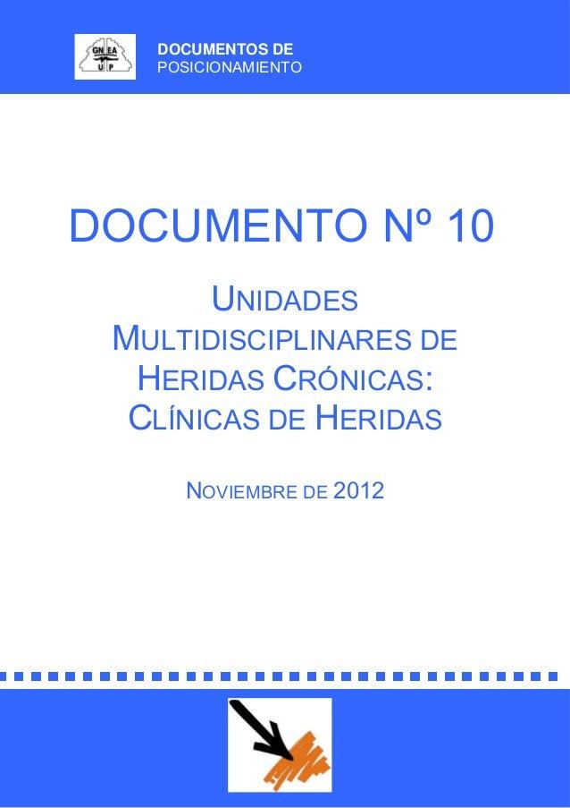 DOCUMENTOS DE POSICIONAMIENTO DOCUMENTO Nº 10 UNIDADES MULTIDISCIPLINARES DE HERIDAS CRÓNICAS: CLÍNICAS DE HERIDAS NOVIEMB...